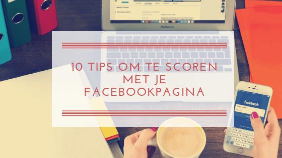10 Tips om te Scoren met je Facebookpagina