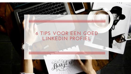 6 Tips voor een goed Linkedin profiel