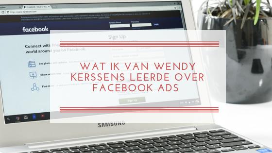 Wat ik van Wendy Kerssens leerde over Facebook Ads